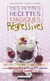 Anne Dufour et Carole Garnier - Mes petites recettes magiques régressives.