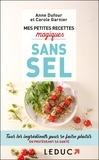 Anne Dufour et Carole Garnier - Mes petites recettes magiques sans sel.