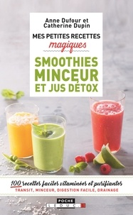 Anne Dufour et Catherine Dupin - Mes petites recettes magiques smoothies minceur et jus détox.