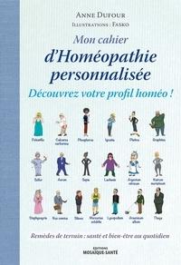 Anne Dufour - Mon cahier d'homéopathie personnalisée - Découvrez votre profil homéo !.