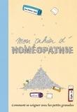 Anne Dufour - Mon cahier d'homéopathie - Comment se soigner avec les petits granules.
