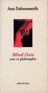 Anne Dufourmantelle - Blind date - sexe et philosophie.