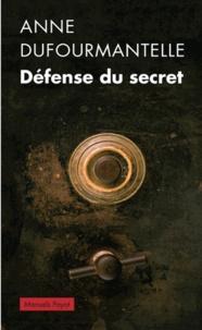 Anne Dufourmantelle - Défense du secret.