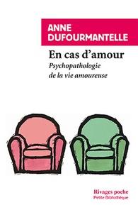 Anne Dufourmantelle - En cas d'amour - Psychopathologie de la vie amoureuse.