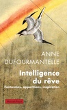 Anne Dufourmantelle - Intelligence du rêve - Fantasmes, apparitions, inspiration.