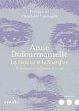 Anne Dufourmantelle - La femme et le sacrifice - D'Antigone à la femme d'à coté.