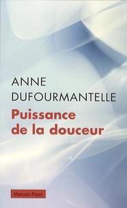 Anne Dufourmantelle - Puissance de la douceur.