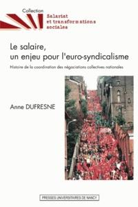 Anne Dufresne - La salaire, un enjeu pour l'euro-syndicalisme - Histoire de la coordination des négociations collectives nationales.