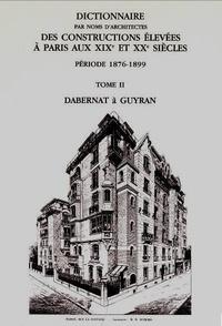 Anne Dugast et Isabelle Parizet - Dictionnaire par noms d'architectes des constructions élevées à Paris aux XIXe et XXe siècles, période 1876-1899 - Tome 2, Dabernat à Guyran.