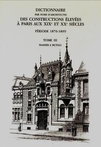 Anne Dugast et Isabelle Parizet - Dictionnaire par noms d'architectes des constructions élevées à Paris aux XIXe et XXe siècles, période 1876-1899 - Tome 3, Haager à Mutzig.