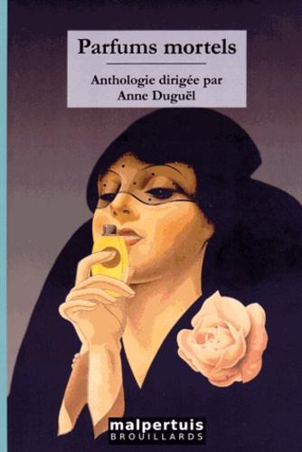 Anne Duguël - Parfums mortels - Quinze histoires vénéneuses.