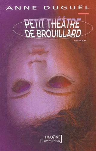 Anne Duguël - Petit théâtre de brouillard.