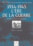 Anne Duménil et Nicolas Beaupré - 1914-1945 L'ère de la guerre - Tome 1, 1914-1918, Violence, mobilisation, deuil.
