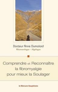 Anne Dumolard - Comprendre et reconnaître la fibromyalgie pour mieux la soulager.