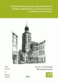 Anne Dupont et Maryse Roucou - Inventaire des archives des paroisses de Tournai conservées aux Archives de la Cathédrale de Tournai.