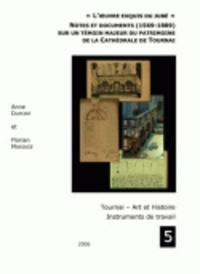 Anne Dupont et Florian Mariage - L'oeuvre exquis du jubé - Notes et documents sur un témoin majeur du patrimoine de la Cathédrale de Tournai.