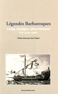 Anne Duprat - Légendes barbaresques - Codes, stratégies, détournements (XVIe-XVIIIe siècle).