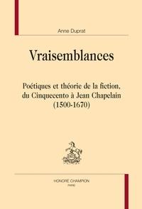 Anne Duprat - Vraisemblances - Poétiques et théorie de la fiction, du Cinquecento à Jean Chapelain (1500-1670).
