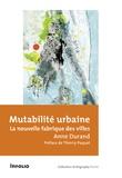 Anne Durand - Mutabilité urbaine - La nouvelle fabrique des villes.