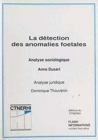 Anne Dusart et Dominique Thouvenin - La détection des anomalies foetales - Analyse sociologique et juridique.