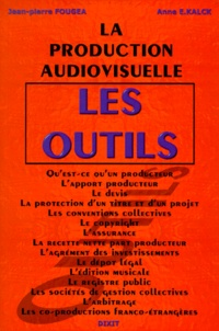 Anne-E Kalck et Jean-Pierre Fougea - La production audiovisuelle Tome  1 - Les outils.