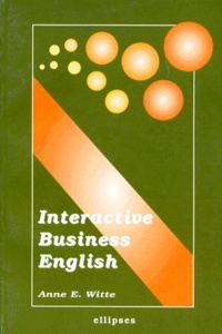 Anne-E Witte - Interactive business English - A complete resource kit for students and teachers.