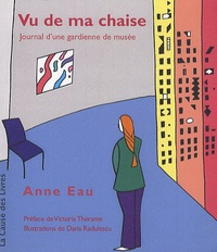 Anne Eau - Vu de ma chaise - Journal d'une gardienne de musée.