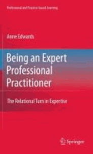 Anne Edwards - Being an Expert Professional Practitioner - The Relational Turn in Expertise.