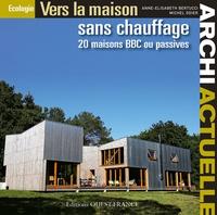 Anne-Elisabeth Bertucci - Vers la maison sans chauffage - 20 maisons BBC ou passives. 1 Cédérom