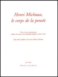Anne-Elisabeth Halpern et Pierre Vilar - Henri Michaux, le corps de la pensée.