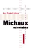 Anne-Elisabeth Halpern - Michaux et le cinéma.