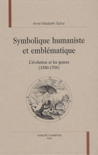 Anne-Elisabeth Spica - Symbolique humaniste et emblématique - L'évolution et les genres (1580-1700).