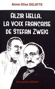 Anne-Elise Delatte - Alzir Hella, la voix française de Stefan Zweig.