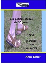 Anne Elmer - Les Petites Etudes de 30 jours - N° 2 : Marché dans la Vérité.