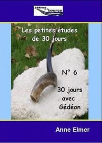 Anne Elmer - Les Petites Etudes de 30 jours - N° 6 : 30 jours avec Gédéon.