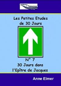 Anne Elmer - Les Petites Etudes de 30 jours - N° 7 : Dans le Livre de Jacques.