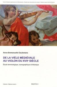 Anne-Emmanuelle Ceulemans - De la vièle médiévale au violon du XVIIe siècle - Etude terminologique, iconographique et théorique.