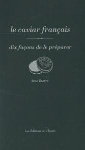 Anne Etorre - Le caviar français - Dix façons de le préparer.