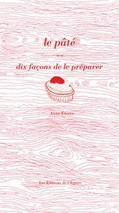 Anne Etorre - Le pâté - Dix façons de le préparer.
