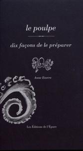 Anne Etorre - Le poulpe - Dix façons de le préparer.