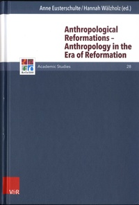 Anne Eusterschulte et Hannah Wälzholz - Anthropological Reformations - Anthropology in the Era of Reformation.