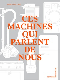 Anne Eveillard - Ces machines qui parlent de nous.