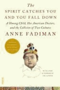Anne Fadiman et  Fadiman - The Spirit Catches You and You Fall Down: A Hmong Child, Her American Doctors, and the Collision of Two Cultures.