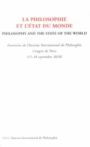 Anne Fagot-Largeault et Bertrand Saint-Sernin - La philosophie et l'état du monde - Entretiens de l'Institut International de Philosophie, Congrès de Paris (15-18 septembre 2010).