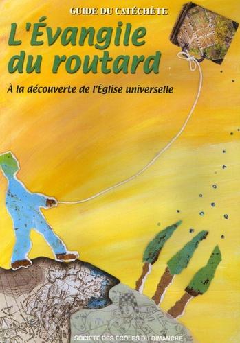 Anne Faisandier et Rédouane Es-Sbanti - L'Evangile du routard - A la découverte de l'Eglise universelle - Guide du catéchète.