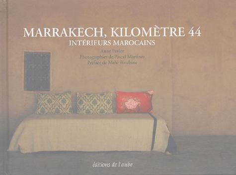 Anne Favier et Pascal Martinez - Marrakech, kilomètre 44 - Intérieurs marocains.
