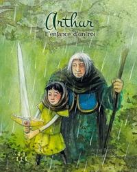 Anne Ferrier et Christelle Le Guen - Arthur - L'enfance d'un roi.