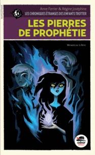 Anne Ferrier et Régine Joséphine - Les chroniques étranges des enfants Trotter Tome 3 : Les pierres de prophétie.