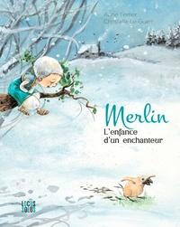 Anne Ferrier et Christelle Le Guen - Merlin - L'enfance d'un enchanteur.
