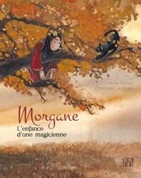 Anne Ferrier et Christelle Le Guen - Morgane - L'enfance d'une magicienne.